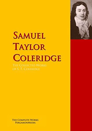 The Collected Works of S. T. Coleridge: The Complete Works PergamonMedia