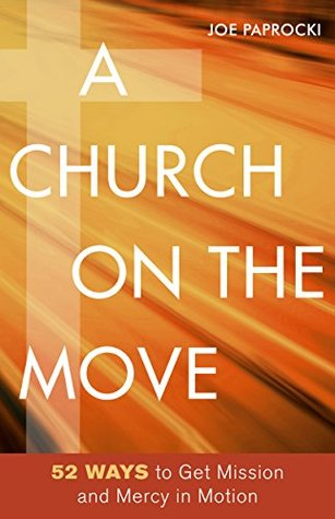 A church on the move 52 ways to get mission and mercy in motion by 28800732 malvernweather Choice Image