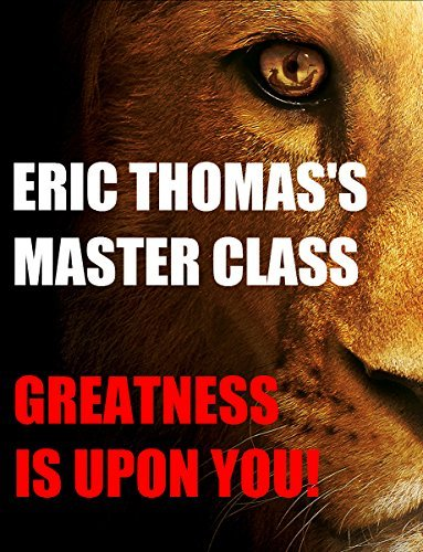ERIC THOMAS'S MASTER CLASS: GREATNESS IS UPON YOU!