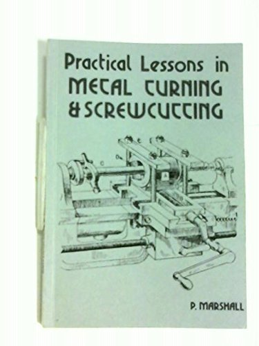 Practical Lessons in Metal Turning and Screw Cutting (Past Masters Series)