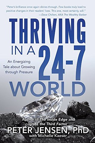 Thriving in a 24-7 World by Peter Jensen