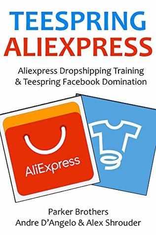 ALIEXPRESS TEESPRING BUNDLE (2 in 1 - 2016): Aliexpress Dropshipping Training & Teespring Facebook Domination
