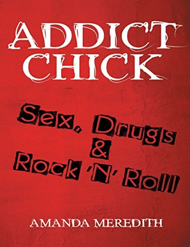 Addict Chick: Sex, Drugs & Rock 'N' Roll