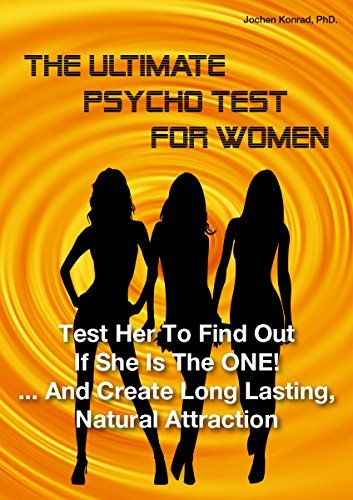 The Ultimate Psycho Test for Women: Test Her To Find Out If She Is The ONE! ... And Create Long Lasting, Natural Attraction
