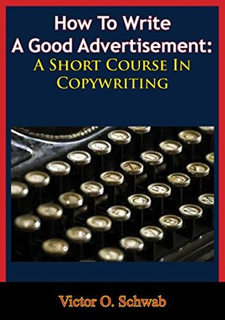how-to-write-a-good-advertisement-a-short-course-in-copywriting