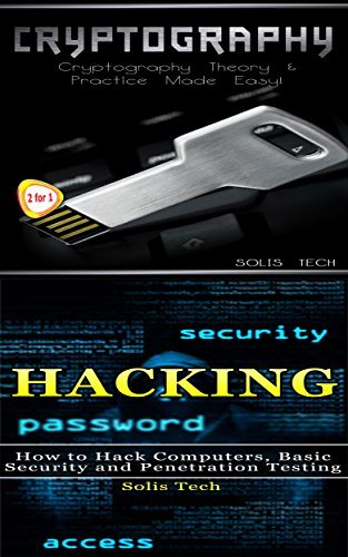 Cryptography & Hacking: Cryptography Theory & Practice Made Easy! & How to Hack Computers, Basic Security and Penetration Testing