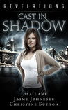 Cast in Shadow (Revelations Series, #3)