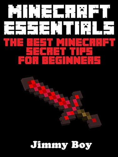 MINECRAFT: MINECRAFT ESSENTIALS, The Best Minecraft Secret Tips for Beginners ((Minecraft Books Minecraft Books for Kids Minecraft Diaries Minecraft Zombie Minecraft Diary)