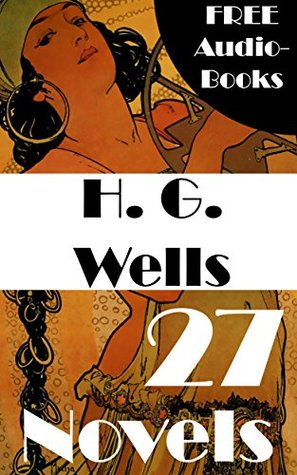 H. G. Wells: 27 Novels - The Time Machine, The War of the Worlds, The Invisible Man, The Island of Doctor Moreau, When The Sleeper Wakes, A Modern Utopia and much more…
