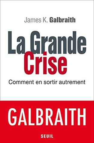La Grande Crise: Comment en sortir autrement (Économie humaine)