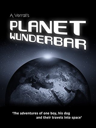 Planet Wunderbar: The Adventures of One Boy, His Dog and Their Travels Into Space