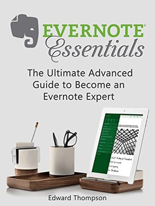 Evernote Essentials: The Ultimate Advanced Guide to Become an Evernote Expert (Evernote, Evernote Essentials, Evernote for Dummies)