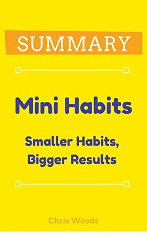 [SUMMARY] Mini Habits: Smaller Habits, Bigger Results (Top Rated 30-min Series)