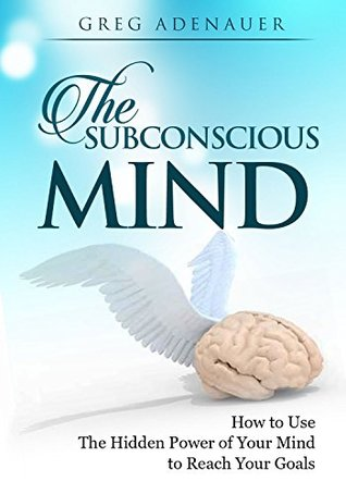 SUBCONSCIOUS MIND: How to Re-program Your Subconscious Mind & Use