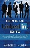 Perfil de LinkedIN - Exito: Crea un increíble perfil de LinkedIN y gana clientes, inversionistas o empleadores con él