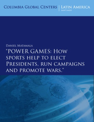 Power games. How sports help to elect Presidents, run campaigns and promote wars