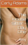 The House Sitter - Day One: Amy (Lesbian Training Book 1)