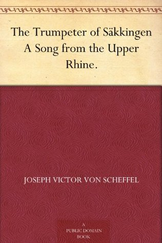 The Trumpeter of Säkkingen A Song from the Upper Rhine.
