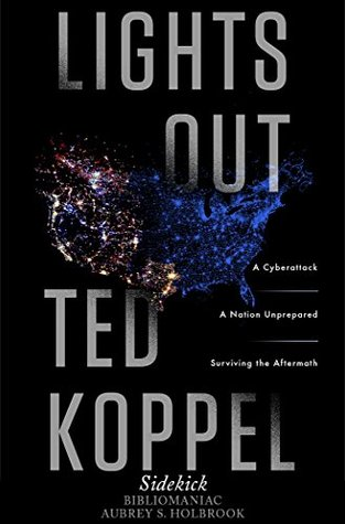 Lights Out: A Cyberattack, A Nation Unprepared, Surviving the Aftermath - Sidekick