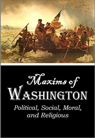 Maxims of Washington: Political, Social, Moral, and Religious (1855)