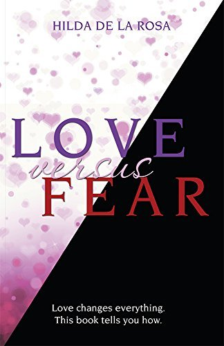 Love Versus Fear: Love changes everything. This book tells you how.