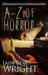 A-Z of Horror by Iain Rob Wright