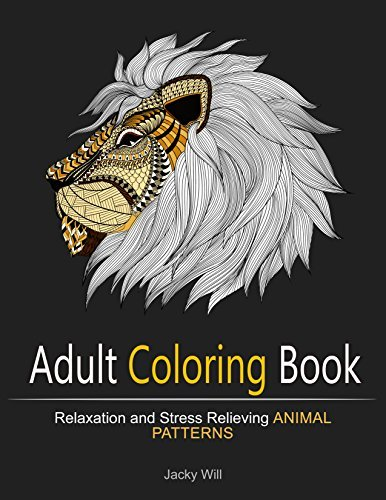 Adult Coloring Book: Relaxation and Stress-Relieving Animal Patterns (Coloring Books for Adults, Zen Coloring, Zen Doodle)