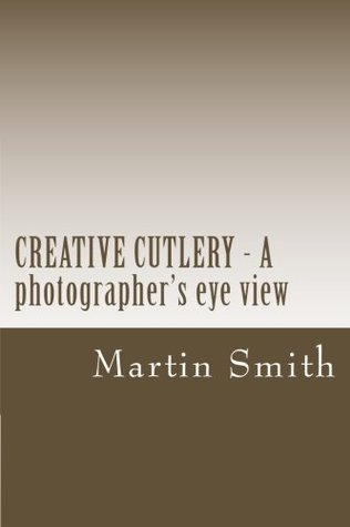 Creative Cutlery - A Photographer's Eye View