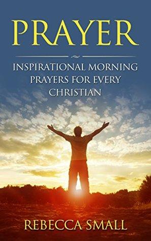 PRAYER: Inspirational Morning Prayers For Every Christian (prayer, prayer books, christian books, how to pray, christian prayers, inspirational prayers, morning prayers)