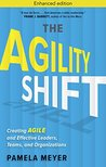 The Agility Shift: Creating Agile and Effective Leaders, Teams, and Organizations
