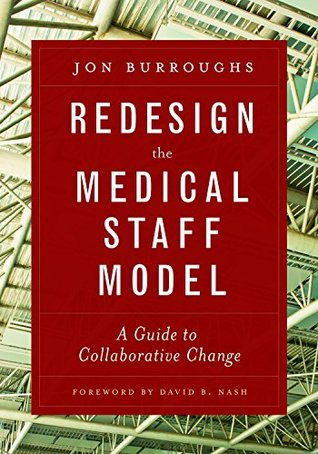 Redesign the Medical Staff Model: A Guide to Collaborative Change