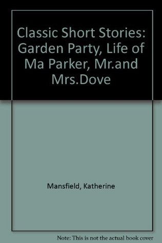Classic Short Stories: Garden Party, Life of Ma Parker, Mr.and Mrs.Dove
