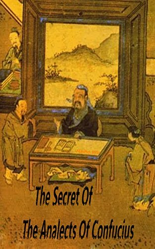 The Secret Of The Analects Of Confucius: New Explanation on The Analects of Confucius