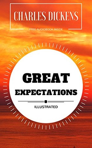 Great Expectations: By Charles Dickens : Illustrated - Original & Unabridged (Free Audiobook Inside)