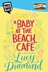 A Baby at the Beach Café by Lucy Diamond