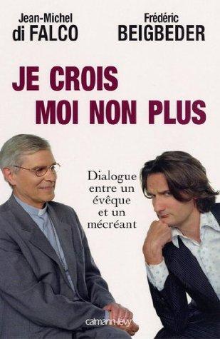 Je crois Moi non plus : Dialogue entre un êveque et un mécréant Arbitré par René Guitton