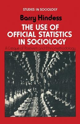The Use of Official Statistics in Sociology: A Critique of Positivism and Ethnomethodology