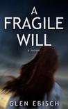 A Fragile Will by Glen Ebisch