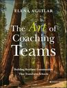The Art of Coaching Teams: Facilitation for School Transformation by Elena Aguilar