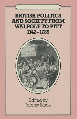 British Politics And Society From Walpole To Pitt 1742 1789 (Problems in Focus)