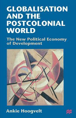 Globalisation And The Postcolonial World: The New Political Economy Of Development