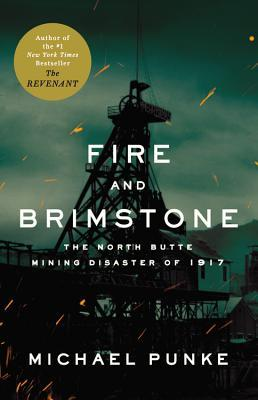 Fire and Brimstone: The North Butte Mine Disaster of 1917