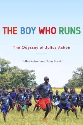 The Boy Who Runs: The Odyssey of Julius Achon