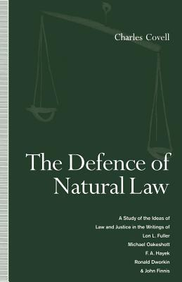 The Defence of Natural Law: A Study of the Ideas of Law and Justice in the Writings of Lon L. Fuller, Michael Oakeshot, F. A. Hayek, Ronald Dworkin and John Finnis