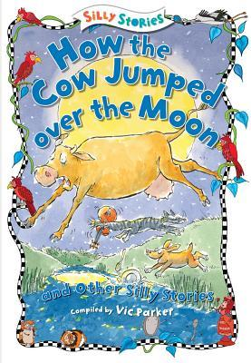 How the Cow Jumped Over the Moon and Other Silly Stories