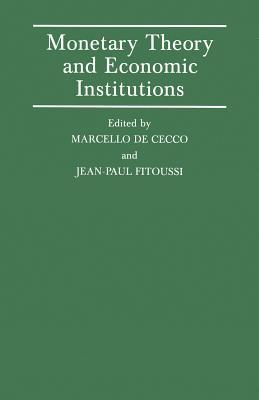 Monetary Theory and Economic Institutions: Proceedings of a Conference Held by the International Economic Association at Fiesole, Florence, Italy