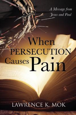 When Persecution Causes Pain: A Message from Jesus and Paul