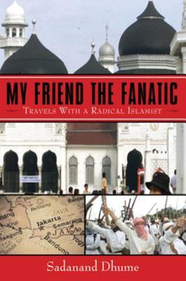 My Friend the Fanatic: Travels with Radical Islamist