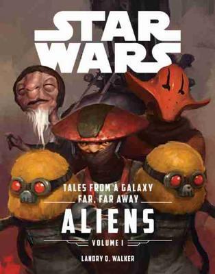 Tales From a Galaxy Far, Far Away, Vol. 1: Aliens (Star Wars)