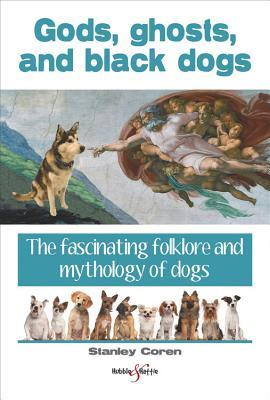 Gods, ghosts and black dogs: The fascinating folklore and mythology of dogs